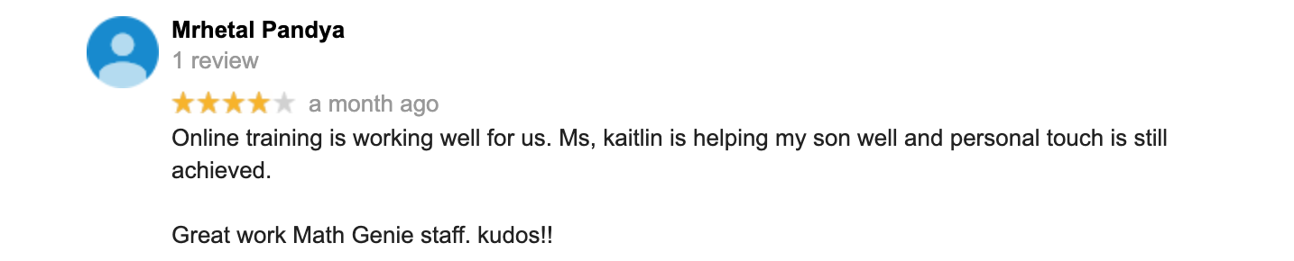 Online training is working well for us. Ms, kaitlin is helping my son well and personal touch is still achieved.   Great work Math Genie staff. kudos!!